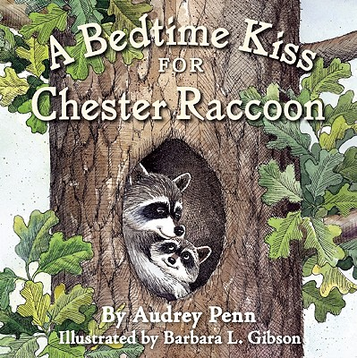 A Bedtime Kiss for Chester Raccoon By Penn, Audrey/ Gibson, Barbara Leonard (ILT)